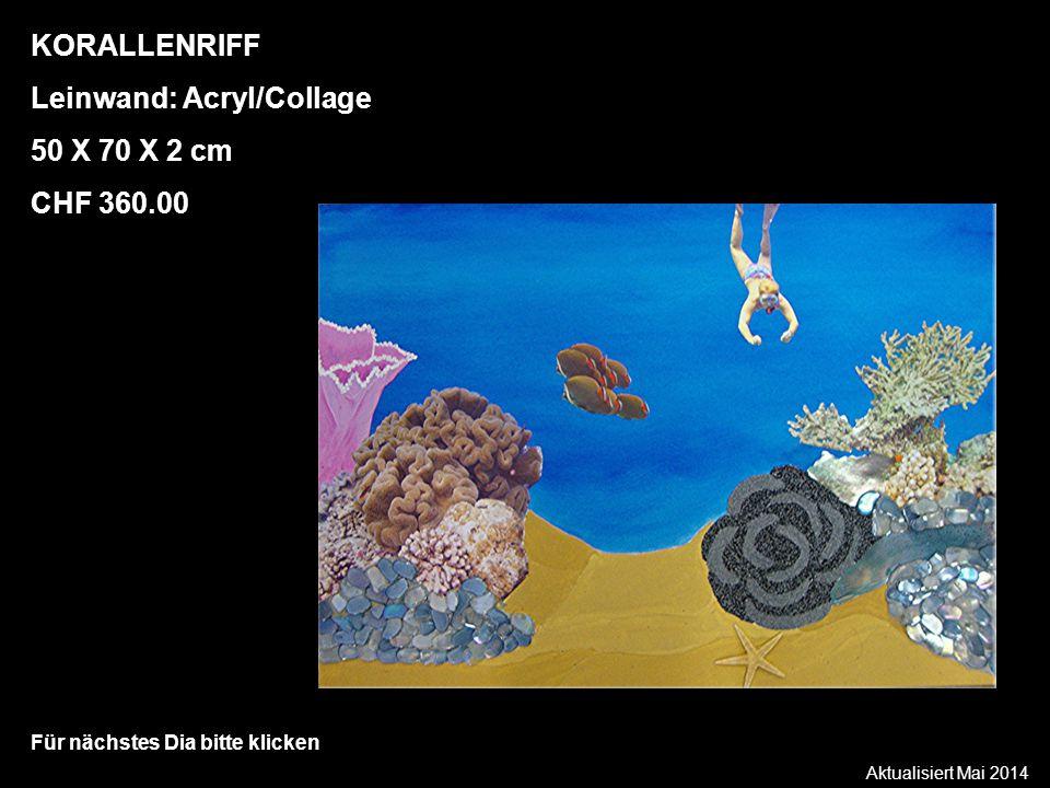 Aktualisiert Mai 2014 Für nächstes Dia bitte klicken KORALLENRIFF Leinwand: Acryl/Collage 50 X 70 X 2 cm CHF 360.00