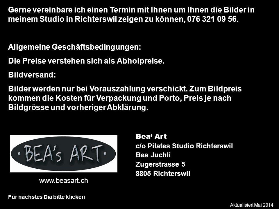 Aktualisiert Mai 2014 Für nächstes Dia bitte klicken Gerne vereinbare ich einen Termin mit Ihnen um Ihnen die Bilder in meinem Studio in Richterswil zeigen zu können, 076 321 09 56.