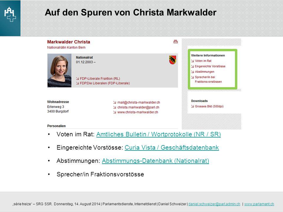 Auf den Spuren von Christa Markwalder Voten im Rat: Amtliches Bulletin / Wortprotokolle (NR / SR)Amtliches Bulletin / Wortprotokolle (NR / SR) Eingere