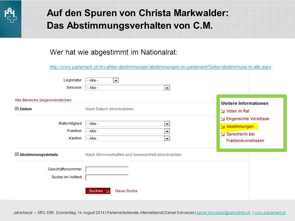 Auf den Spuren von Christa Markwalder: Das Abstimmungsverhalten von C.M. Wer hat wie abgestimmt im Nationalrat : http://www.parlament.ch/d/wahlen-abst