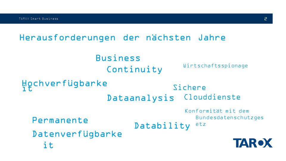 2 TAROX Smart Business Dataanalysis Business Continuity Hochverfügbarke it Permanente Datenverfügbarke it Wirtschaftsspionage Sichere Clouddienste Konformität mit dem Bundesdatenschutzges etz Datability Herausforderungen der nächsten Jahre