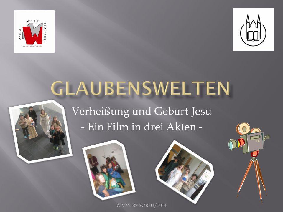Verheißung und Geburt Jesu - Ein Film in drei Akten - © MW-RS-SOB 04/2014