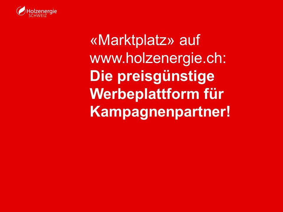 «Marktplatz» auf www.holzenergie.ch: Die preisgünstige Werbeplattform für Kampagnenpartner!