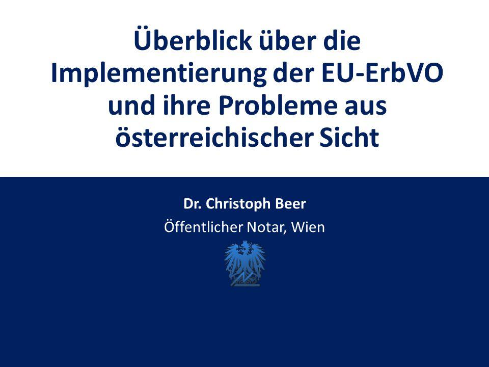 Überblick über die Implementierung der EU-ErbVO und ihre Probleme aus österreichischer Sicht Dr.