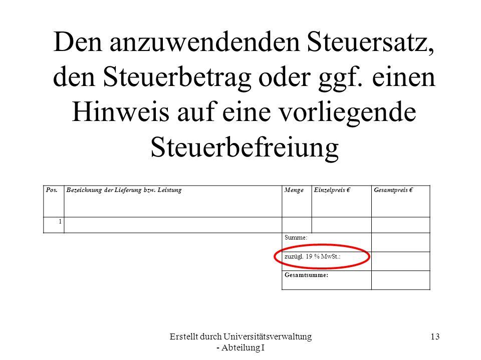 Erstellt durch Universitätsverwaltung - Abteilung I 13 Den anzuwendenden Steuersatz, den Steuerbetrag oder ggf. einen Hinweis auf eine vorliegende Ste