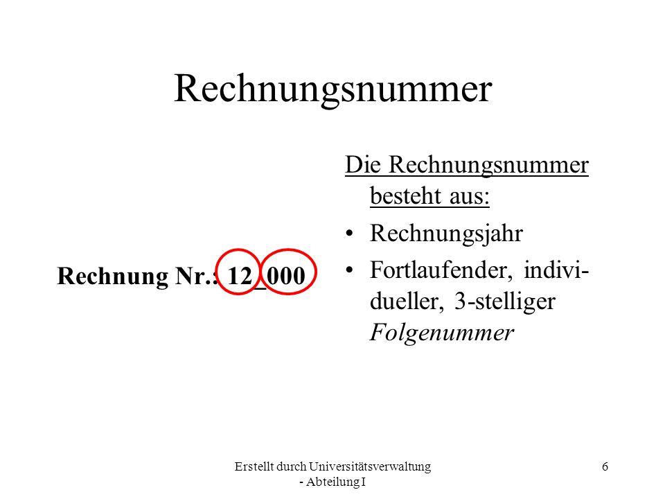 """Erstellt durch Universitätsverwaltung - Abteilung I 7 So erhalten Sie die Folgenummer: Senden Sie vor Erstellung der Rechnung eine Mail- Anfrage mit dem Betreff """"Rechnungsnummer an Frau Bach, Abt."""