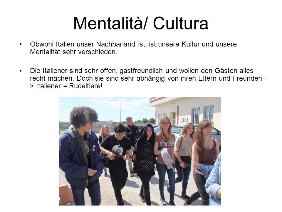 Mentalità/ Cultura Obwohl Italien unser Nachbarland ist, ist unsere Kultur und unsere Mentalität sehr verschieden.