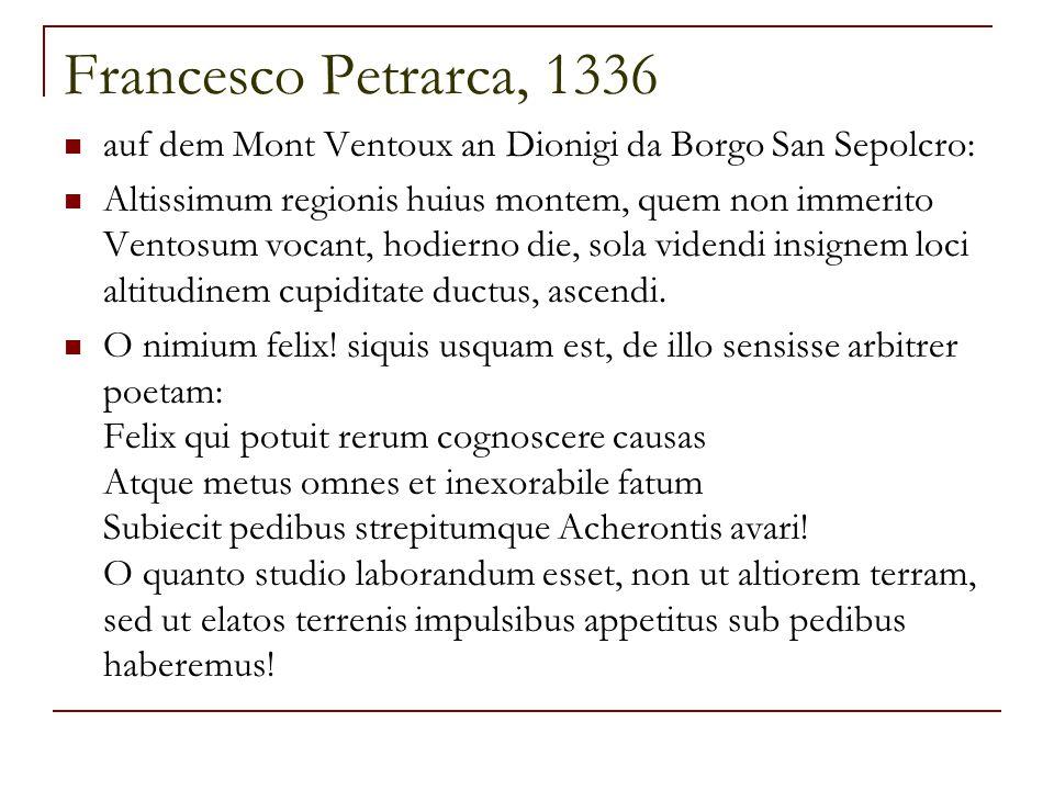 Francesco Petrarca, 1336 auf dem Mont Ventoux an Dionigi da Borgo San Sepolcro: Altissimum regionis huius montem, quem non immerito Ventosum vocant, h