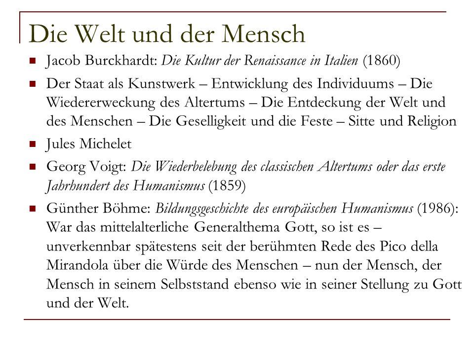 Die Welt und der Mensch Jacob Burckhardt: Die Kultur der Renaissance in Italien (1860) Der Staat als Kunstwerk – Entwicklung des Individuums – Die Wie