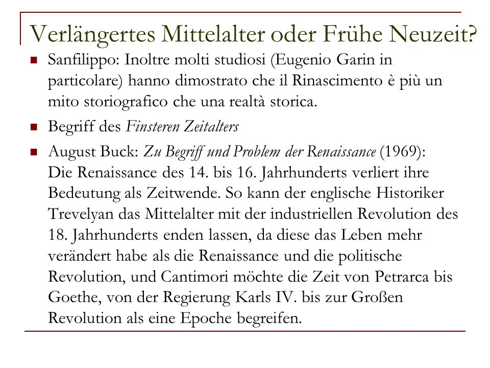 Verlängertes Mittelalter oder Frühe Neuzeit? Sanfilippo: Inoltre molti studiosi (Eugenio Garin in particolare) hanno dimostrato che il Rinascimento è