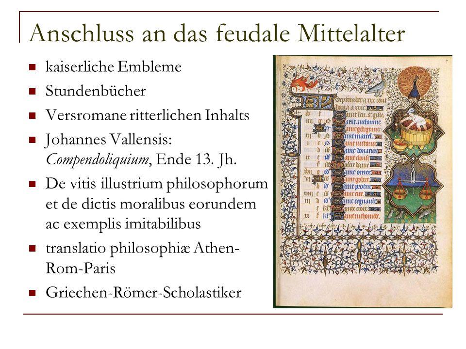 Anschluss an das feudale Mittelalter kaiserliche Embleme Stundenbücher Versromane ritterlichen Inhalts Johannes Vallensis: Compendoliquium, Ende 13. J