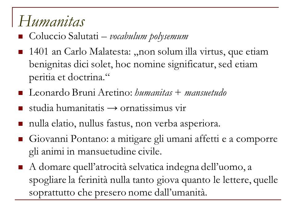 """Humanitas Coluccio Salutati – vocabulum polysemum 1401 an Carlo Malatesta: """"non solum illa virtus, que etiam benignitas dici solet, hoc nomine signifi"""