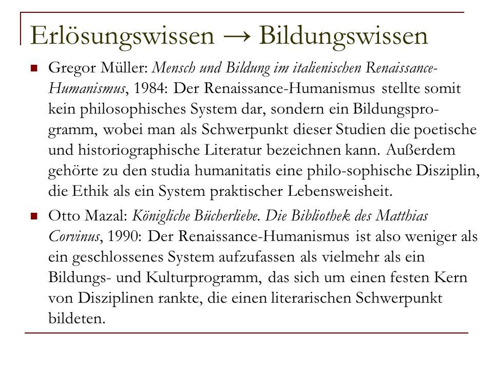 Erlösungswissen → Bildungswissen Gregor Müller: Mensch und Bildung im italienischen Renaissance- Humanismus, 1984: Der Renaissance-Humanismus stellte