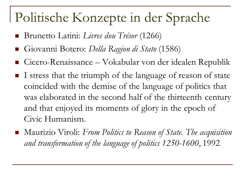 Politische Konzepte in der Sprache Brunetto Latini: Livres dou Trésor (1266) Giovanni Botero: Della Ragion di Stato (1586) Cicero-Renaissance – Vokabu