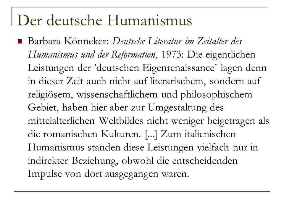 Der deutsche Humanismus Barbara Könneker: Deutsche Literatur im Zeitalter des Humanismus und der Reformation, 1973: Die eigentlichen Leistungen der 'd