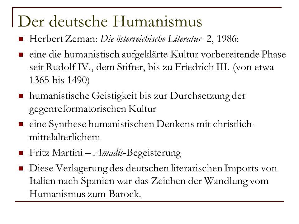 Der deutsche Humanismus Herbert Zeman: Die österreichische Literatur 2, 1986: eine die humanistisch aufgeklärte Kultur vorbereitende Phase seit Rudolf