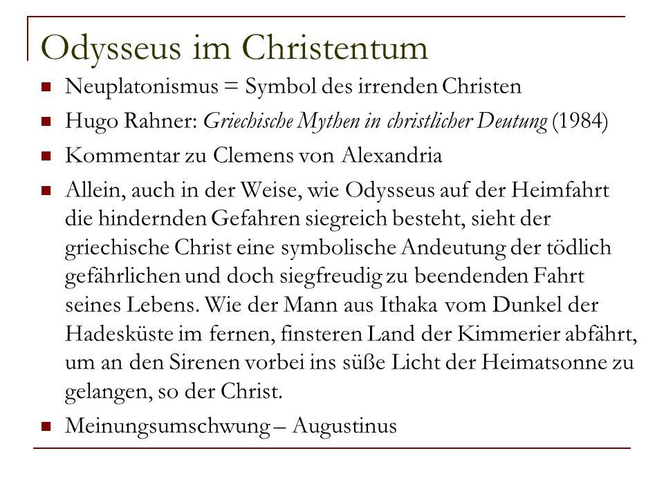 Odysseus im Christentum Neuplatonismus = Symbol des irrenden Christen Hugo Rahner: Griechische Mythen in christlicher Deutung (1984) Kommentar zu Clem