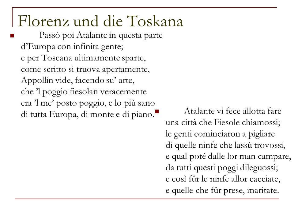 Florenz und die Toskana Passò poi Atalante in questa parte d'Europa con infinita gente; e per Toscana ultimamente sparte, come scritto si truova apert