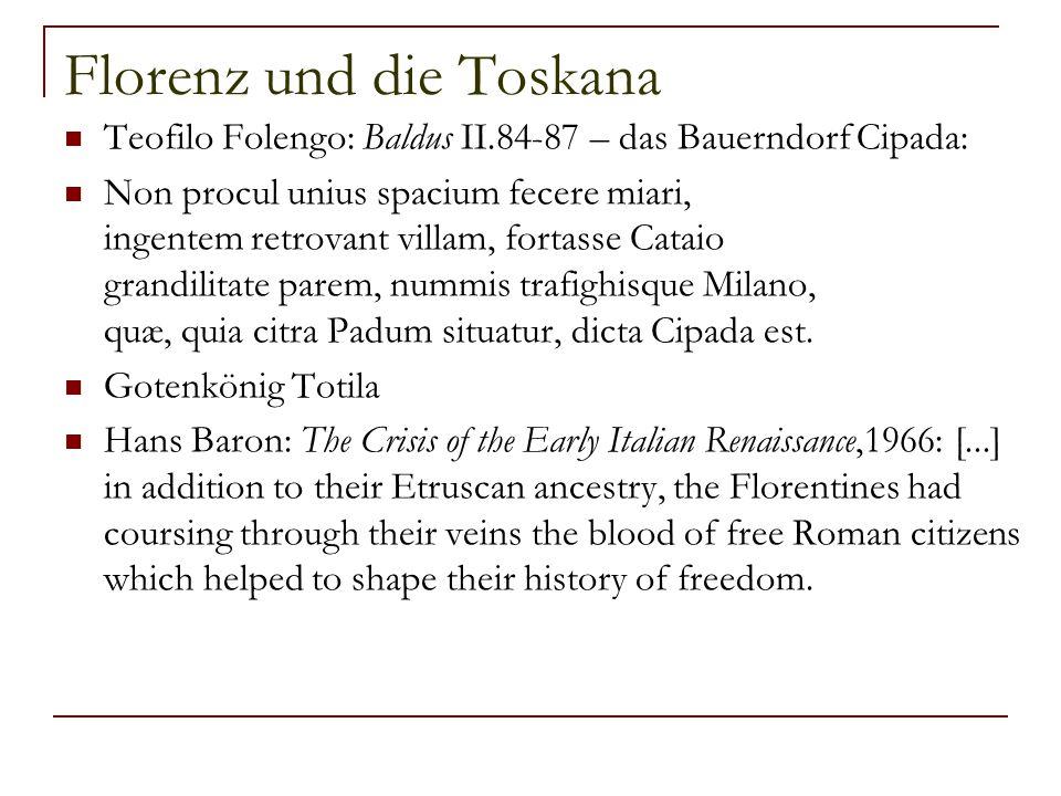 Florenz und die Toskana Teofilo Folengo: Baldus II.84-87 – das Bauerndorf Cipada: Non procul unius spacium fecere miari, ingentem retrovant villam, fo