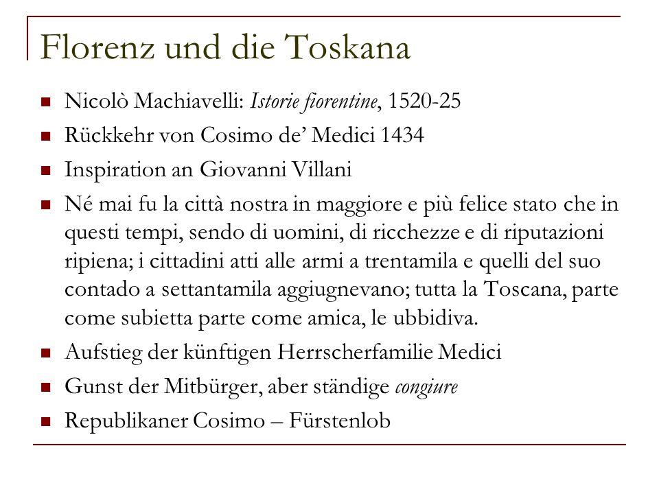 Florenz und die Toskana Nicolò Machiavelli: Istorie fiorentine, 1520-25 Rückkehr von Cosimo de' Medici 1434 Inspiration an Giovanni Villani Né mai fu