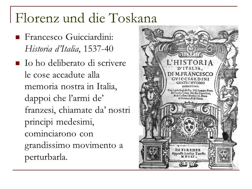 Florenz und die Toskana Francesco Guicciardini: Historia d'Italia, 1537-40 Io ho deliberato di scrivere le cose accadute alla memoria nostra in Italia