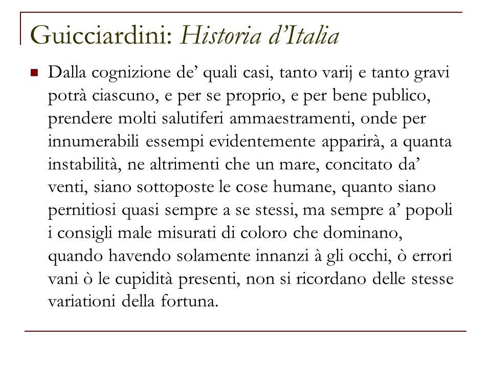 Guicciardini: Historia d'Italia Dalla cognizione de' quali casi, tanto varij e tanto gravi potrà ciascuno, e per se proprio, e per bene publico, prend