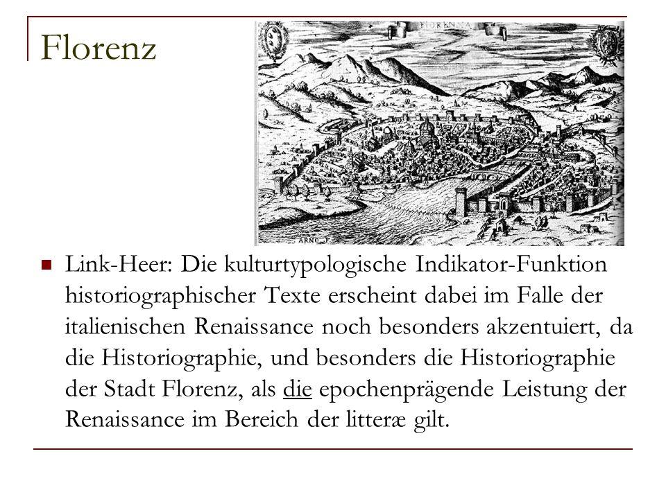 Florenz Link-Heer: Die kulturtypologische Indikator-Funktion historiographischer Texte erscheint dabei im Falle der italienischen Renaissance noch bes