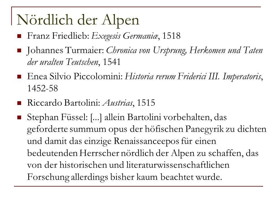 Nördlich der Alpen Franz Friedlieb: Exegesis Germaniæ, 1518 Johannes Turmaier: Chronica von Ursprung, Herkomen und Taten der uralten Teutschen, 1541 E