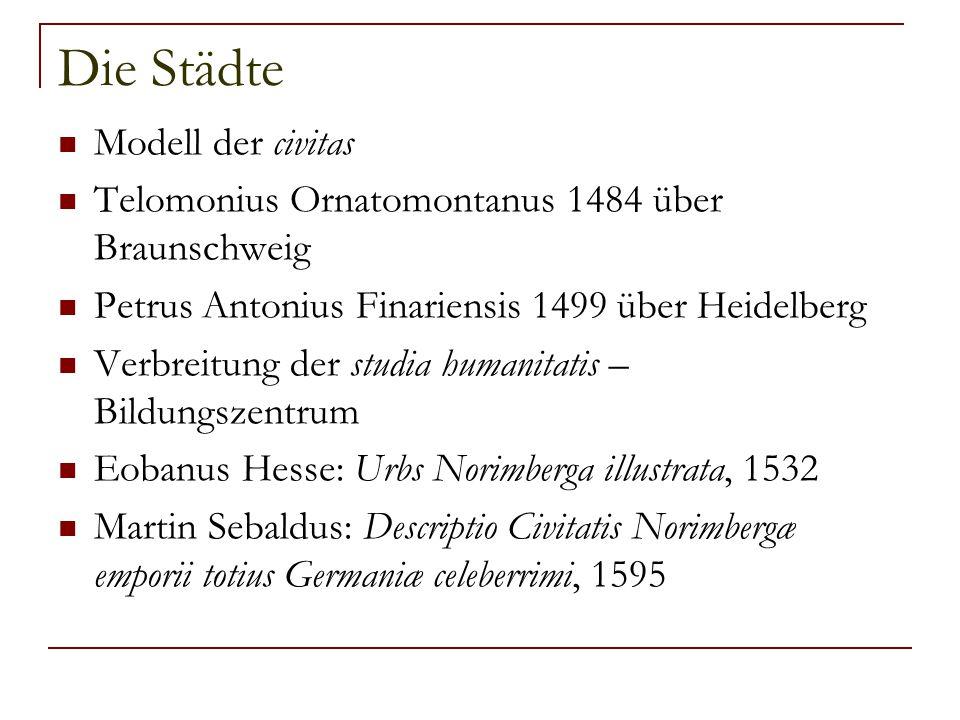 Die Städte Modell der civitas Telomonius Ornatomontanus 1484 über Braunschweig Petrus Antonius Finariensis 1499 über Heidelberg Verbreitung der studia