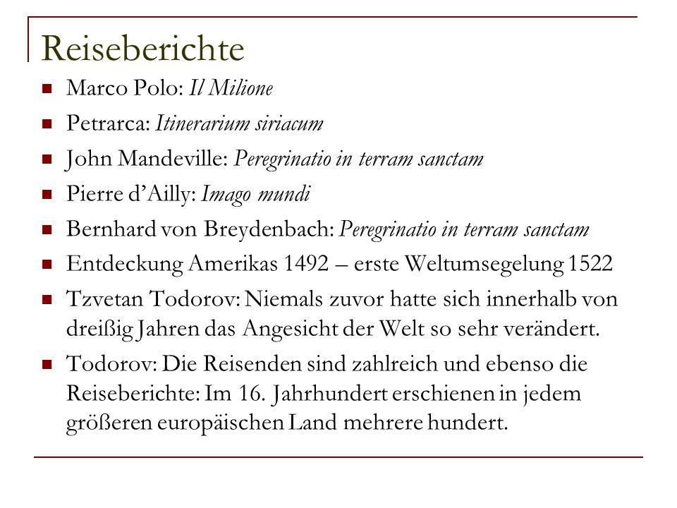Reiseberichte Marco Polo: Il Milione Petrarca: Itinerarium siriacum John Mandeville: Peregrinatio in terram sanctam Pierre d'Ailly: Imago mundi Bernha