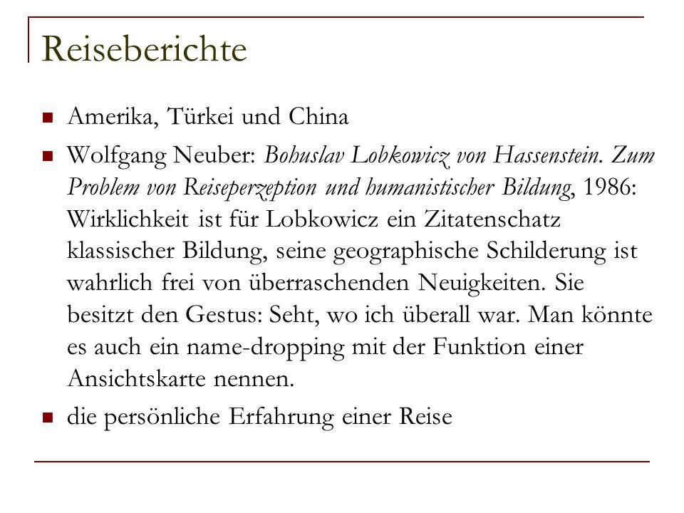 Reiseberichte Amerika, Türkei und China Wolfgang Neuber: Bohuslav Lobkowicz von Hassenstein. Zum Problem von Reiseperzeption und humanistischer Bildun