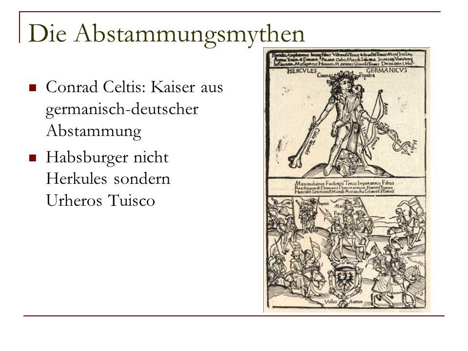 Die Abstammungsmythen Conrad Celtis: Kaiser aus germanisch-deutscher Abstammung Habsburger nicht Herkules sondern Urheros Tuisco