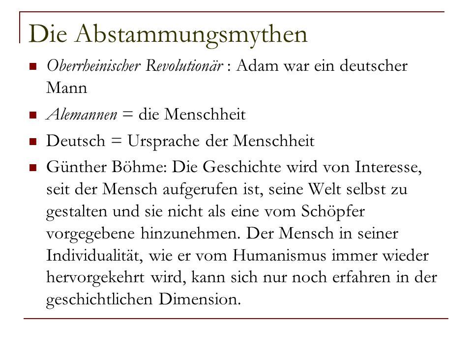 Die Abstammungsmythen Oberrheinischer Revolutionär : Adam war ein deutscher Mann Alemannen = die Menschheit Deutsch = Ursprache der Menschheit Günther