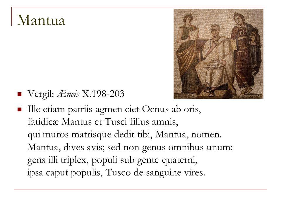 Mantua Vergil: Æneis X.198-203 Ille etiam patriis agmen ciet Ocnus ab oris, fatidicæ Mantus et Tusci filius amnis, qui muros matrisque dedit tibi, Man