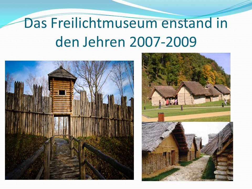 Das Freilichtmuseum enstand in den Jehren 2007-2009