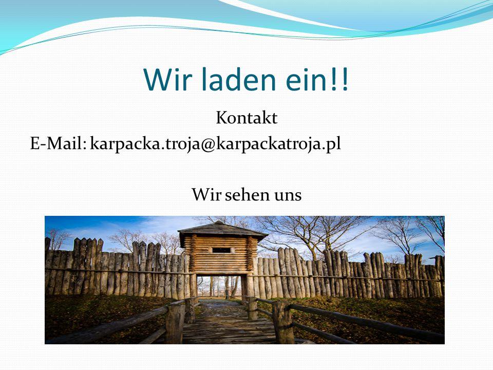 Wir laden ein!! Kontakt E-Mail: karpacka.troja@karpackatroja.pl Wir sehen uns