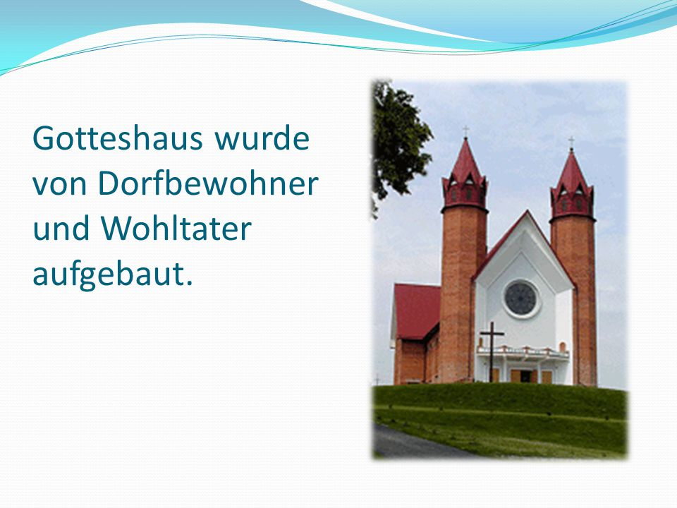 Gotteshaus wurde von Dorfbewohner und Wohltater aufgebaut.