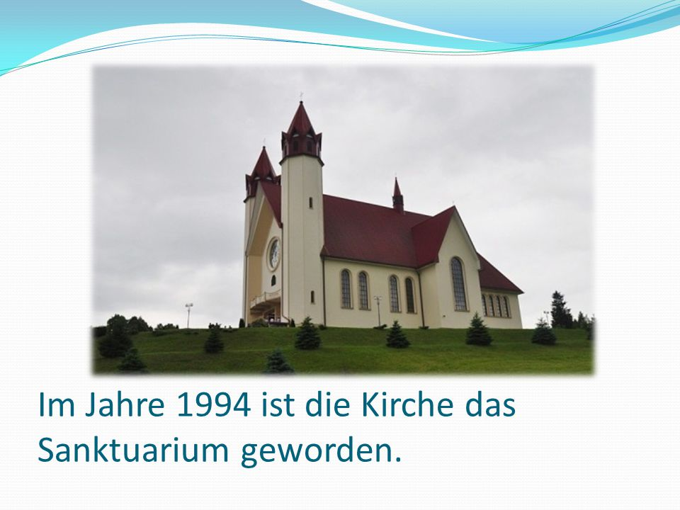 Im Jahre 1994 ist die Kirche das Sanktuarium geworden.