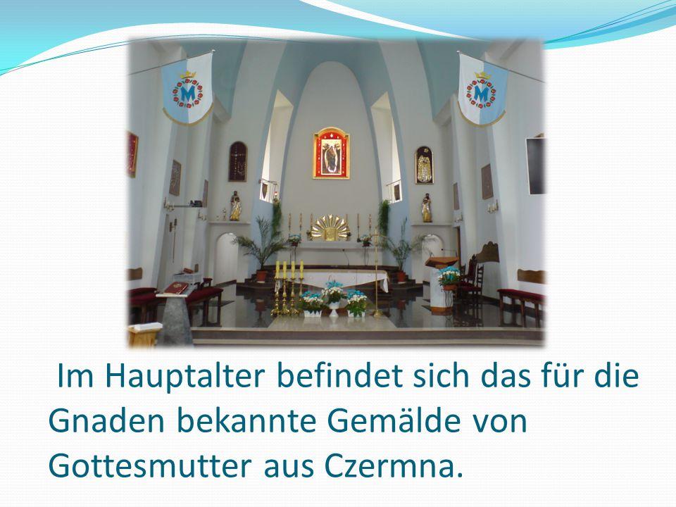 Im Hauptalter befindet sich das für die Gnaden bekannte Gemälde von Gottesmutter aus Czermna.