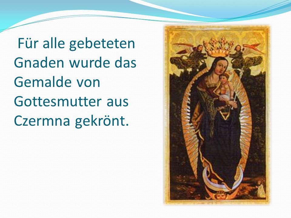 Für alle gebeteten Gnaden wurde das Gemalde von Gottesmutter aus Czermna gekrönt.