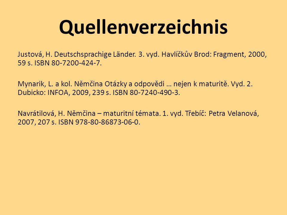 Quellenverzeichnis Justová, H. Deutschsprachige Länder. 3. vyd. Havlíčkův Brod: Fragment, 2000, 59 s. ISBN 80-7200-424-7. Mynarik, L. a kol. Němčina O