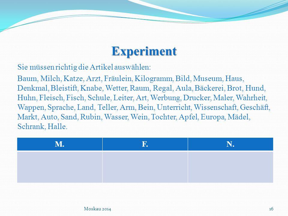 Experiment Sie müssen richtig die Artikel auswählen: Baum, Milch, Katze, Arzt, Fräulein, Kilogramm, Bild, Museum, Haus, Denkmal, Bleistift, Knabe, Wet