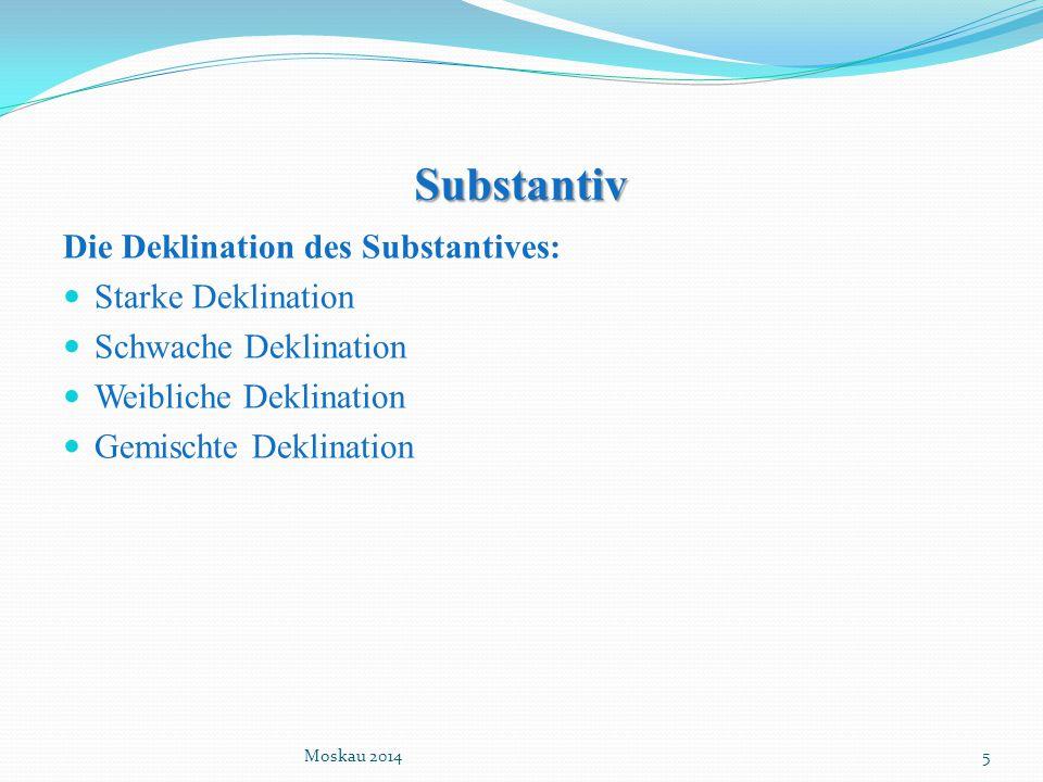 Substantiv Die Deklination des Substantives: Starke Deklination Schwache Deklination Weibliche Deklination Gemischte Deklination Moskau 20145