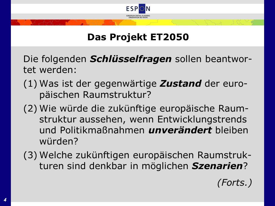 4 Das Projekt ET2050 Die folgenden Schlüsselfragen sollen beantwor- tet werden: (1)Was ist der gegenwärtige Zustand der euro- päischen Raumstruktur? (
