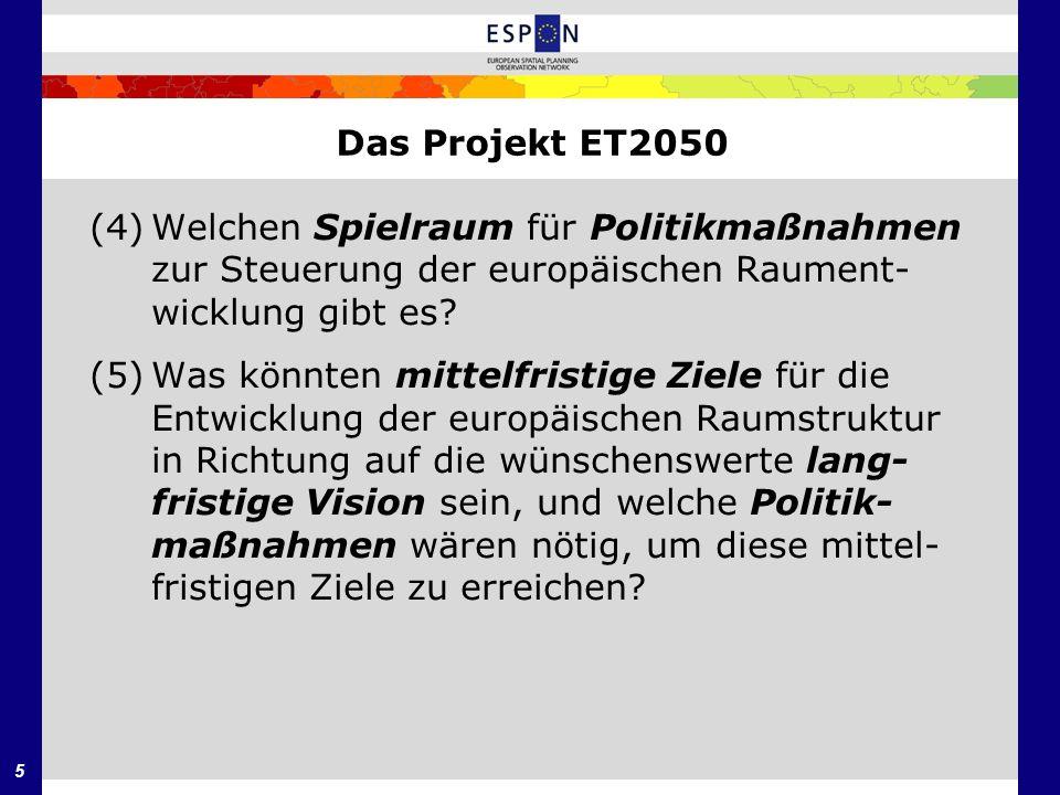 5 Das Projekt ET2050 (4)Welchen Spielraum für Politikmaßnahmen zur Steuerung der europäischen Raument- wicklung gibt es? (5)Was könnten mittelfristige