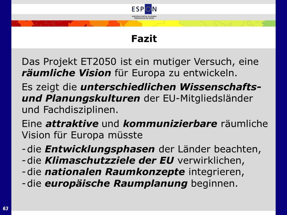 63 Fazit Das Projekt ET2050 ist ein mutiger Versuch, eine räumliche Vision für Europa zu entwickeln. Es zeigt die unterschiedlichen Wissenschafts- und