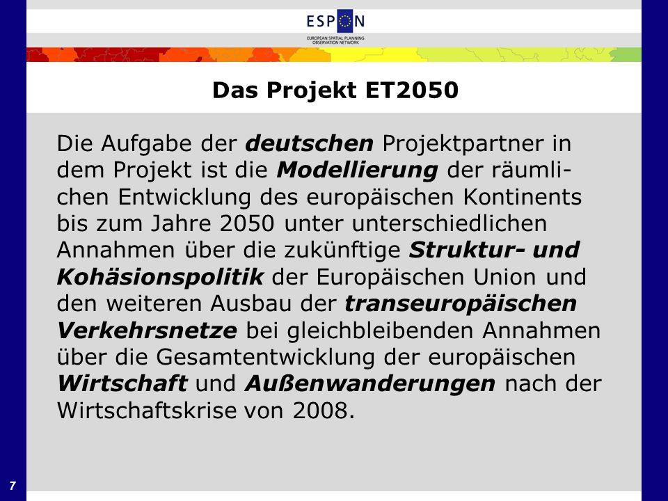 7 Das Projekt ET2050 Die Aufgabe der deutschen Projektpartner in dem Projekt ist die Modellierung der räumli- chen Entwicklung des europäischen Kontin