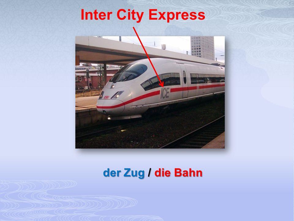 der Zug / die Bahn Inter City Express