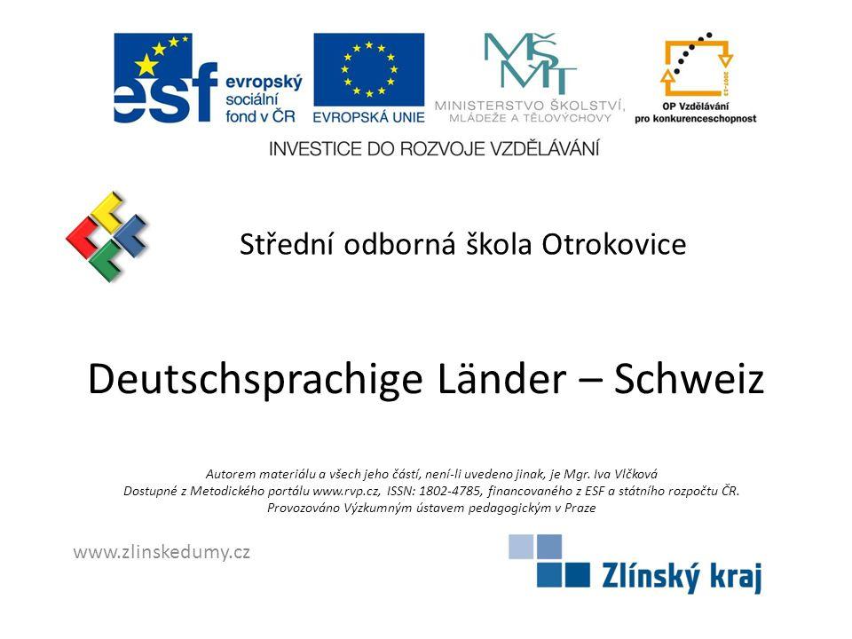 Střední odborná škola Otrokovice Deutschsprachige Länder – Schweiz Autorem materiálu a všech jeho částí, není-li uvedeno jinak, je Mgr.