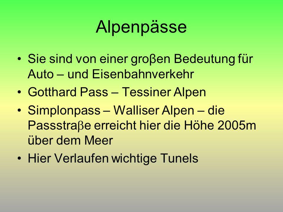 Alpenpässe Sie sind von einer groβen Bedeutung für Auto – und Eisenbahnverkehr Gotthard Pass – Tessiner Alpen Simplonpass – Walliser Alpen – die Passstra  e erreicht hier die Höhe 2005m über dem Meer Hier Verlaufen wichtige Tunels